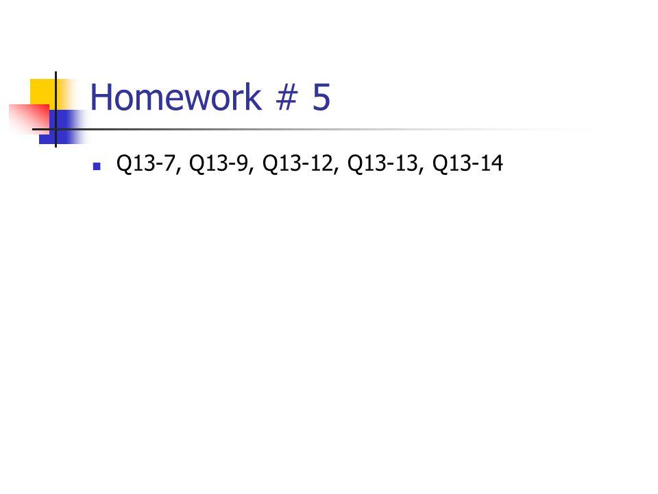 Homework # 5 Q13-7, Q13-9, Q13-12, Q13-13, Q13-14