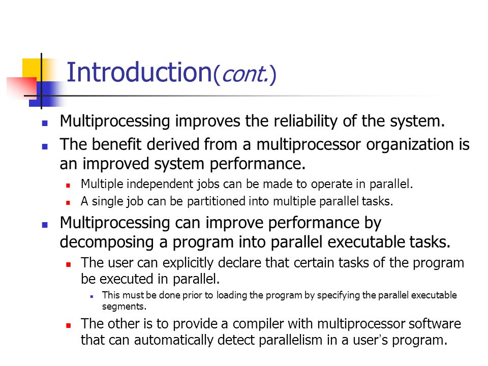 Introduction(cont.) Multiprocessing improves the reliability of the system.