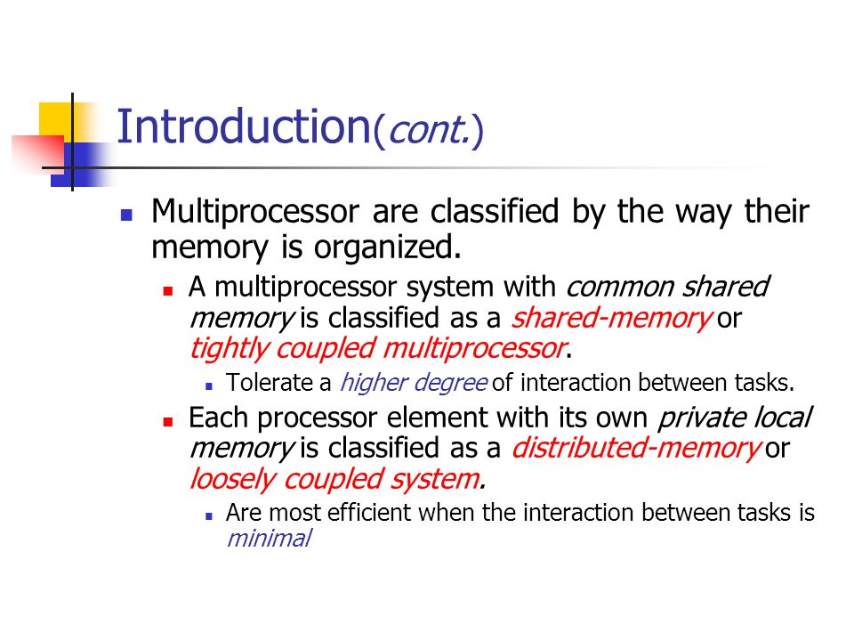 Introduction(cont.) Multiprocessor are classified by the way their memory is organized.