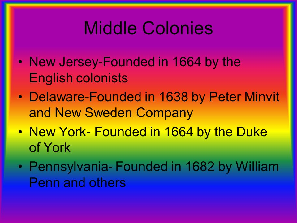 Middle Colonies New Jersey-Founded in 1664 by the English colonists