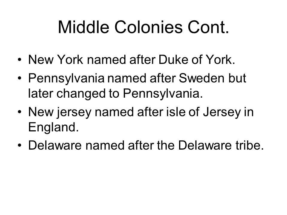 Middle Colonies Cont. New York named after Duke of York.