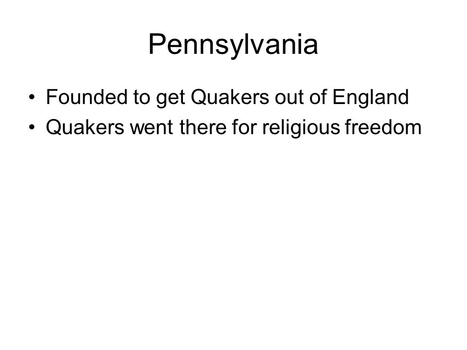 Pennsylvania Founded to get Quakers out of England