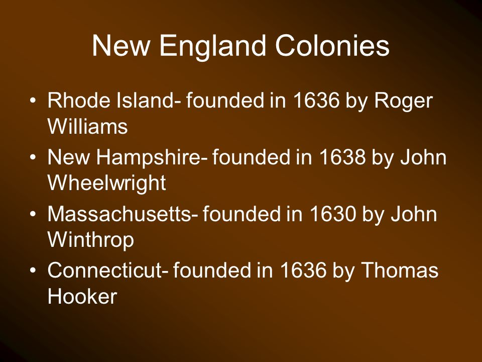 New England Colonies Rhode Island- founded in 1636 by Roger Williams