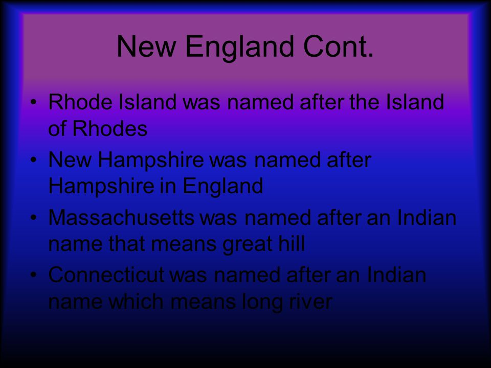 New England Cont. Rhode Island was named after the Island of Rhodes
