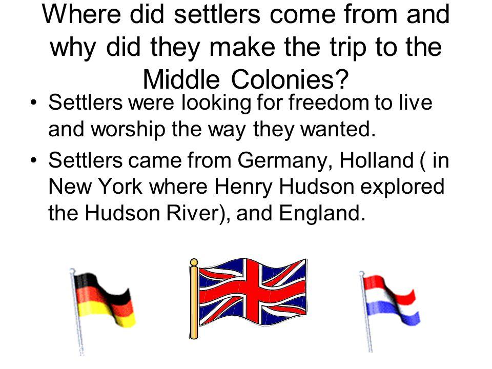 Where did settlers come from and why did they make the trip to the Middle Colonies