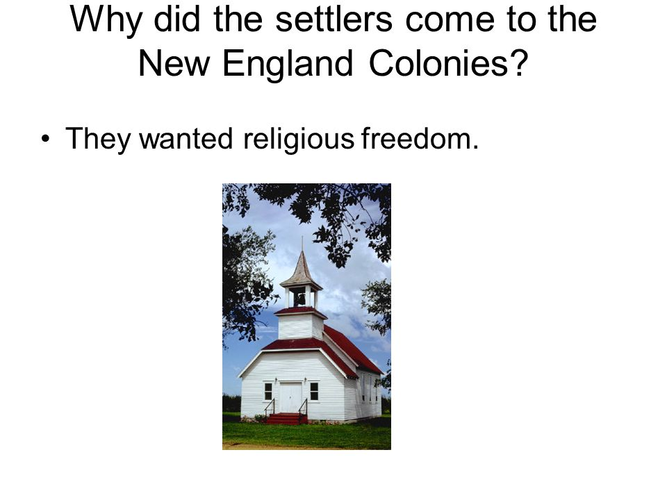 Why did the settlers come to the New England Colonies