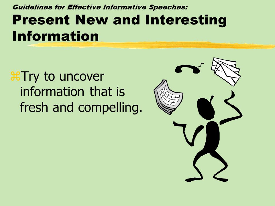 Try to uncover information that is fresh and compelling.