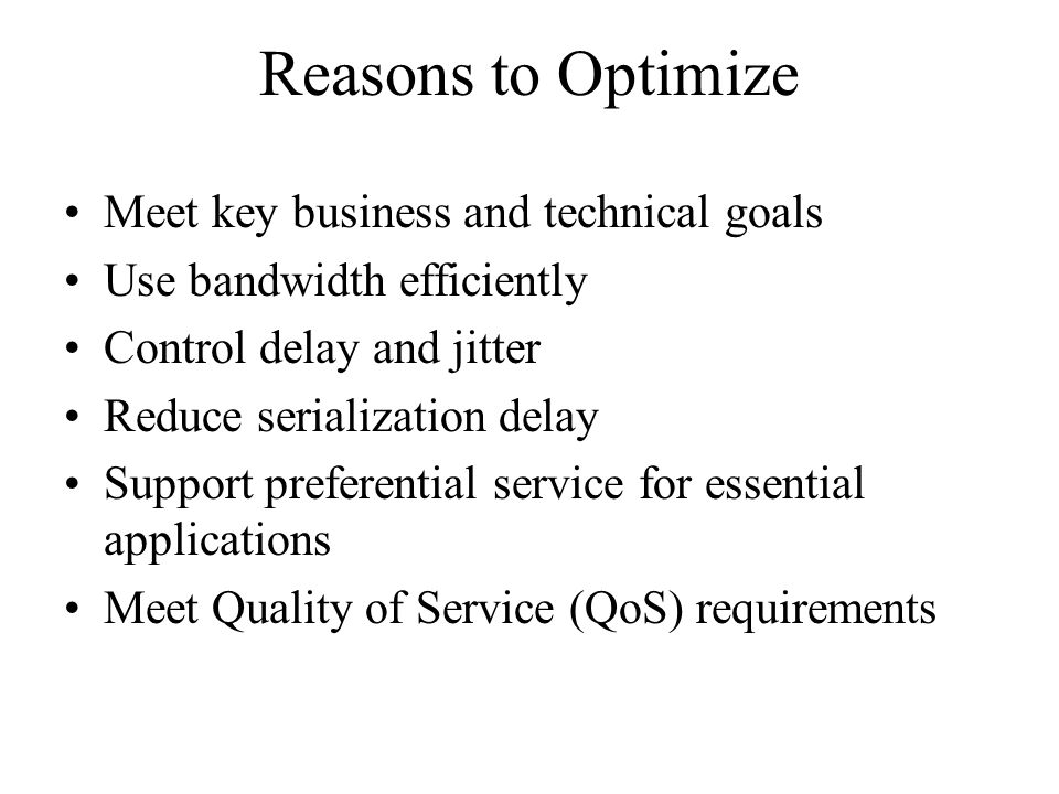 Reasons to Optimize Meet key business and technical goals