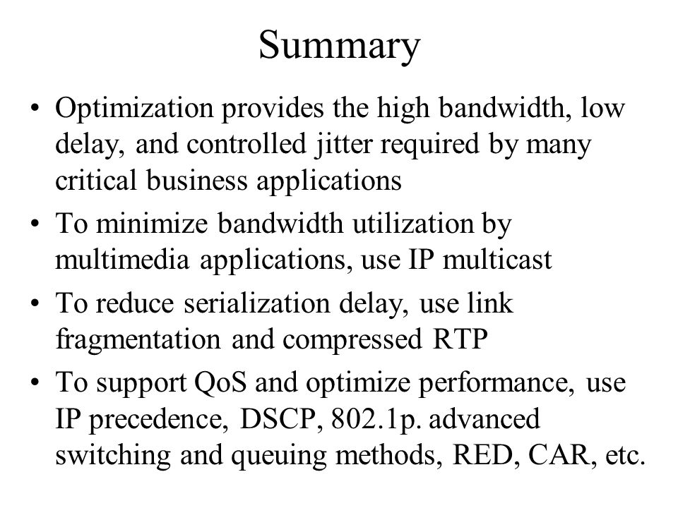 Summary Optimization provides the high bandwidth, low delay, and controlled jitter required by many critical business applications.