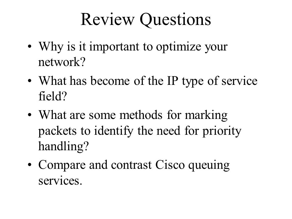 Review Questions Why is it important to optimize your network
