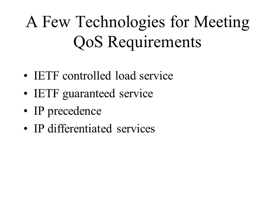 A Few Technologies for Meeting QoS Requirements