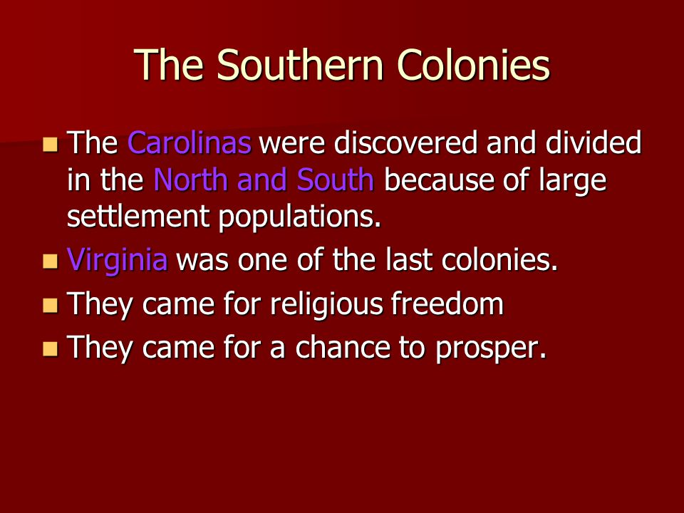 The Southern Colonies The Carolinas were discovered and divided in the North and South because of large settlement populations.