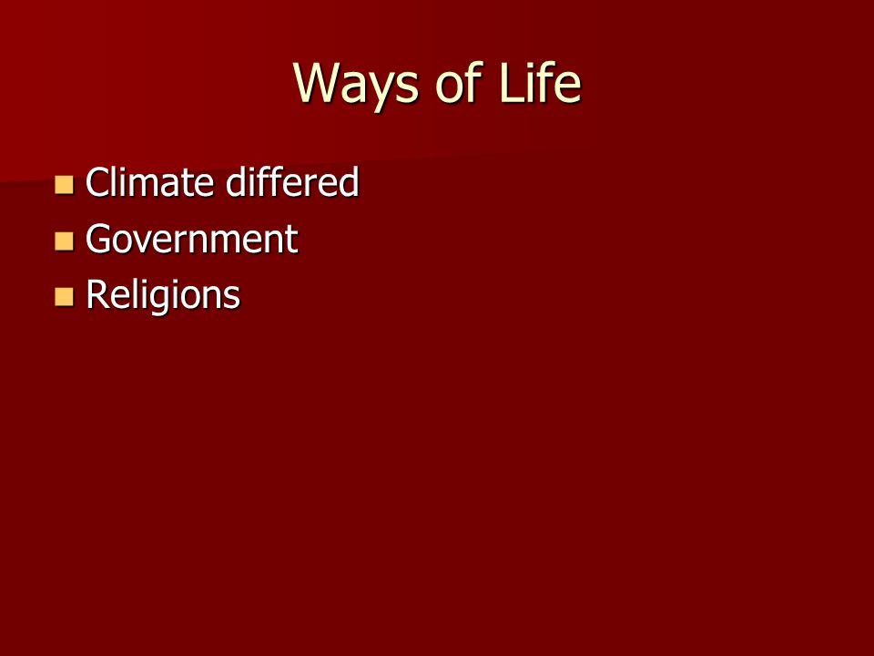 Ways of Life Climate differed Government Religions