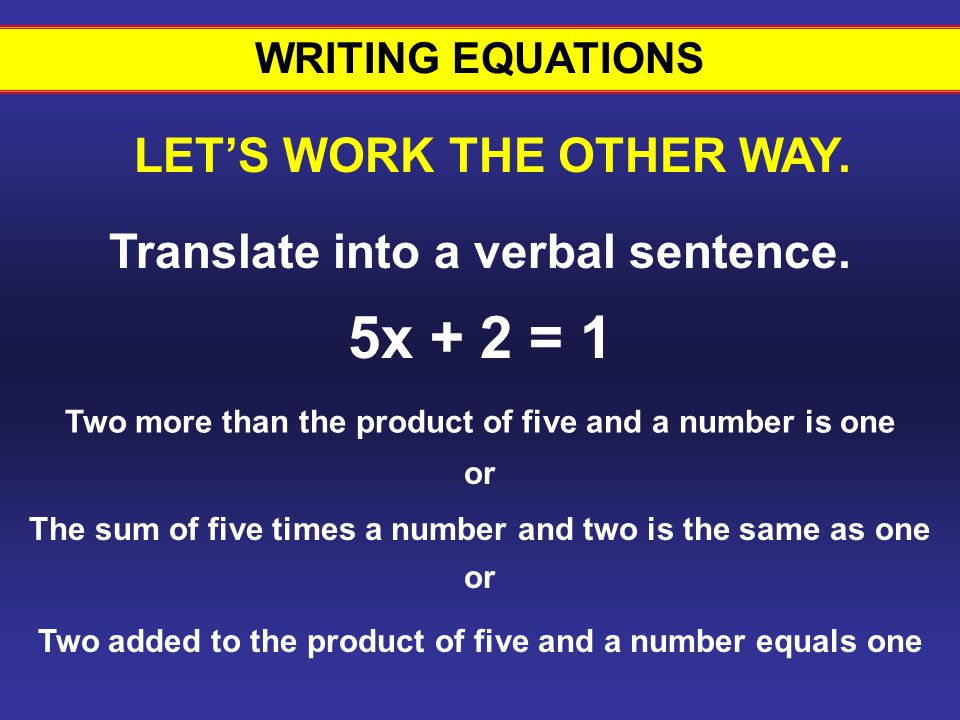 5x + 2 = 1 Writing equations #26 LET'S WORK THE OTHER WAY.