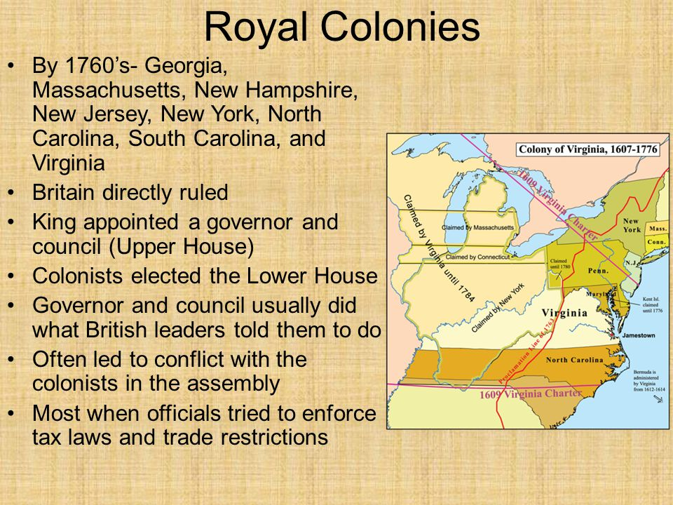 Royal Colonies By 1760's- Georgia, Massachusetts, New Hampshire, New Jersey, New York, North Carolina, South Carolina, and Virginia.