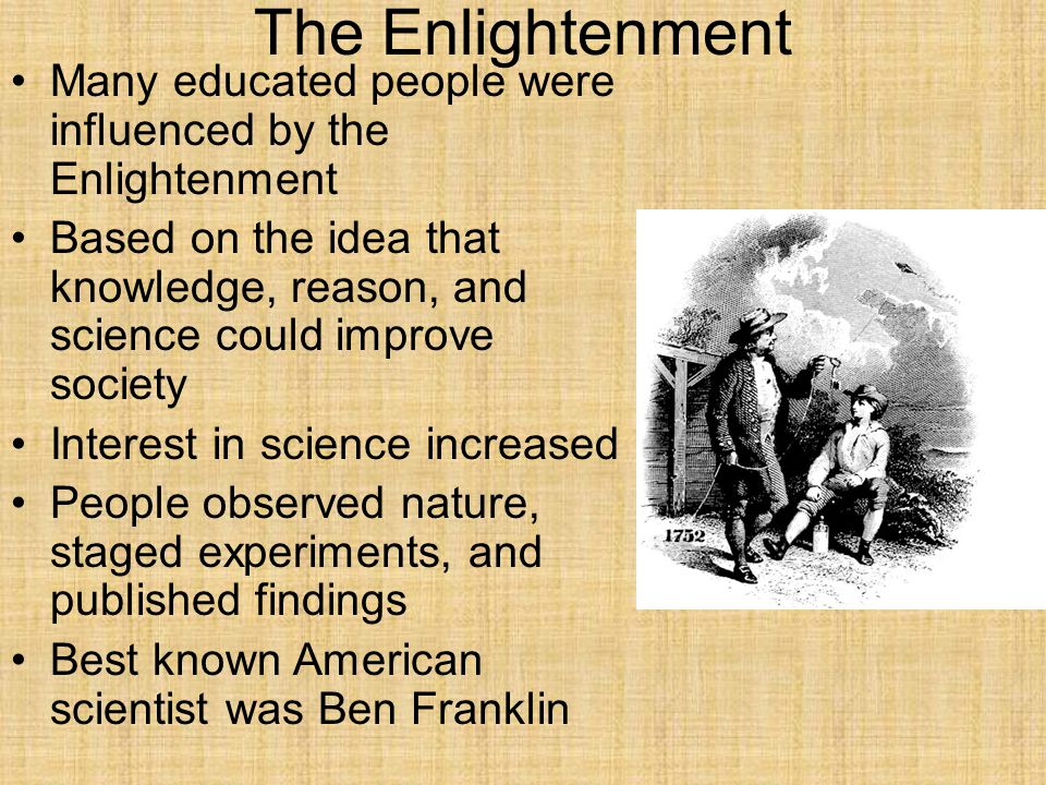 The Enlightenment Many educated people were influenced by the Enlightenment.