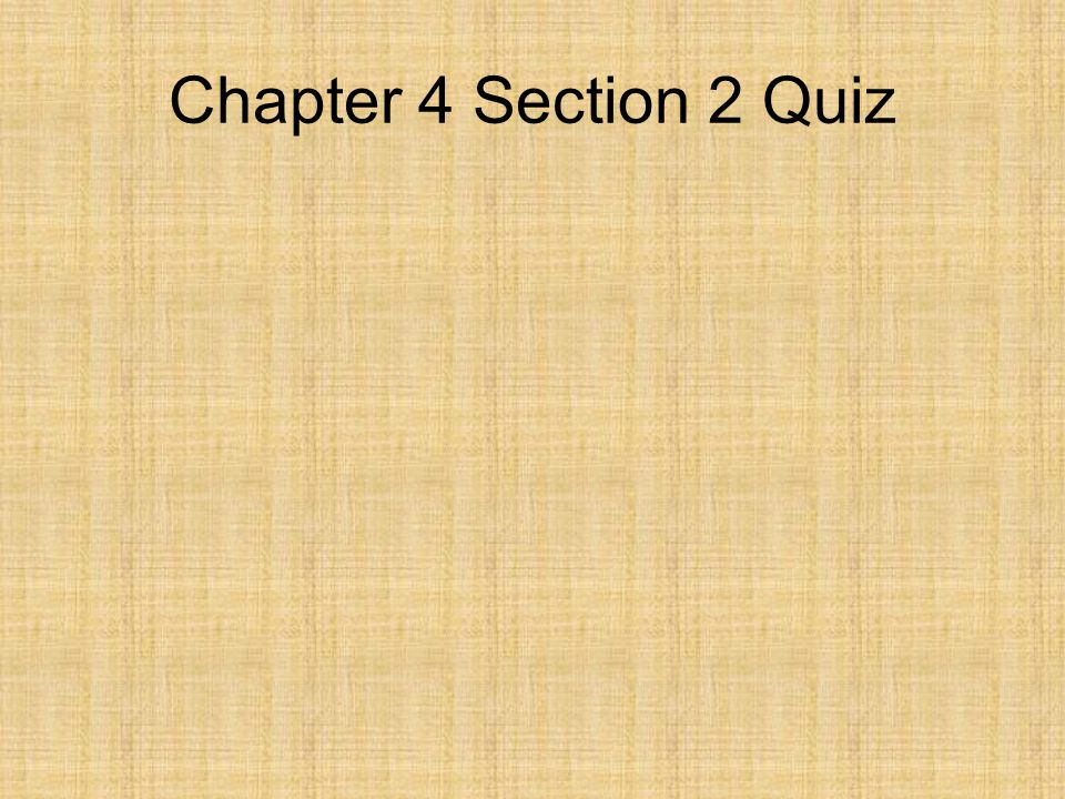 Chapter 4 Section 2 Quiz