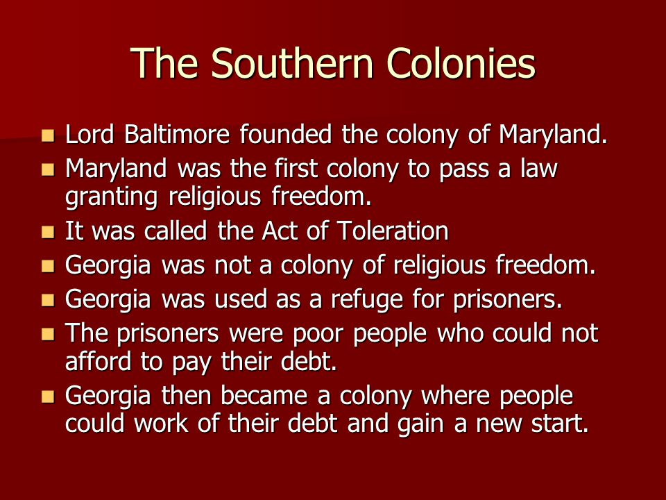 The Southern Colonies Lord Baltimore founded the colony of Maryland.