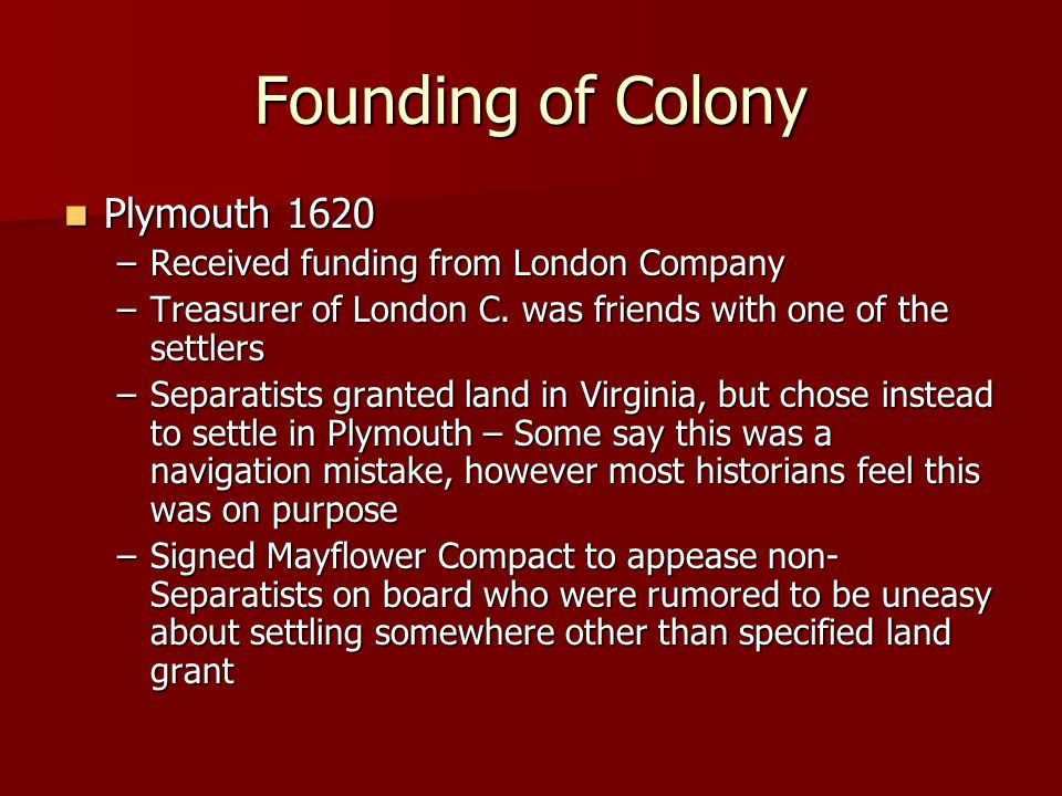 Founding of Colony Plymouth 1620 Received funding from London Company