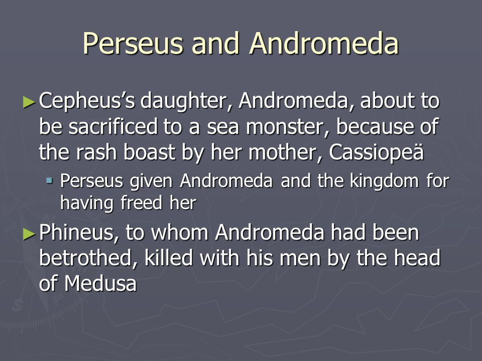 Perseus and Andromeda Cepheus's daughter, Andromeda, about to be sacrificed to a sea monster, because of the rash boast by her mother, Cassiopeä.
