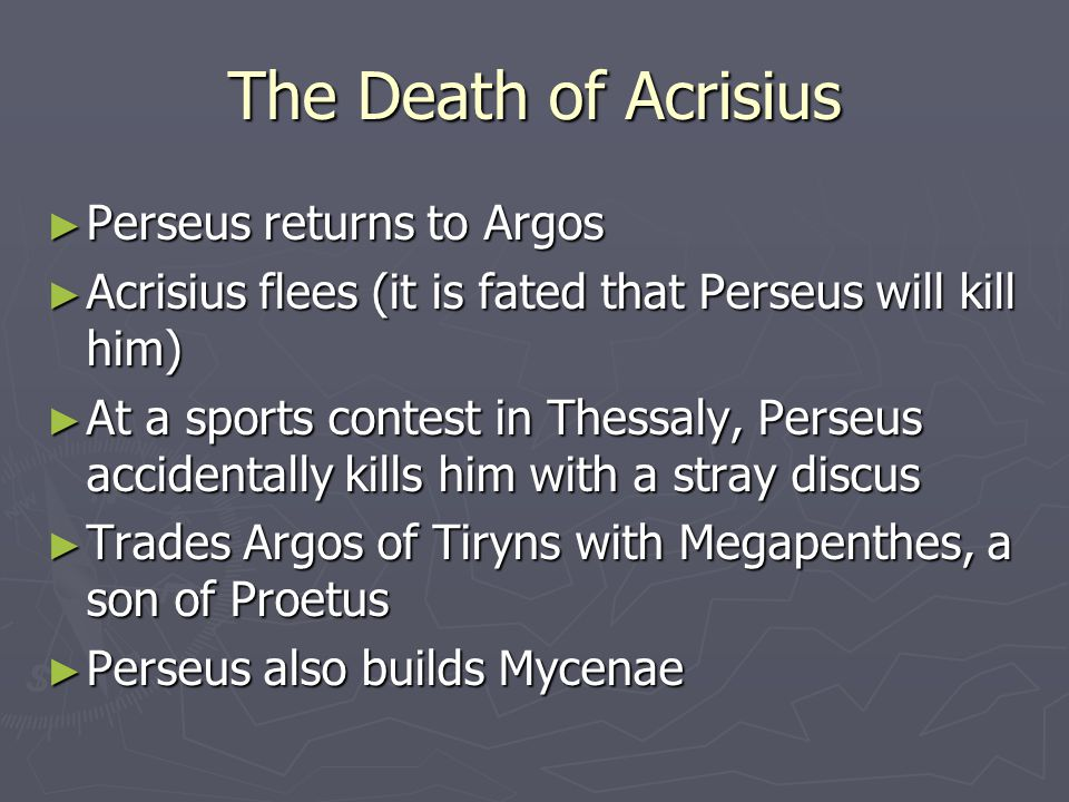 The Death of Acrisius Perseus returns to Argos