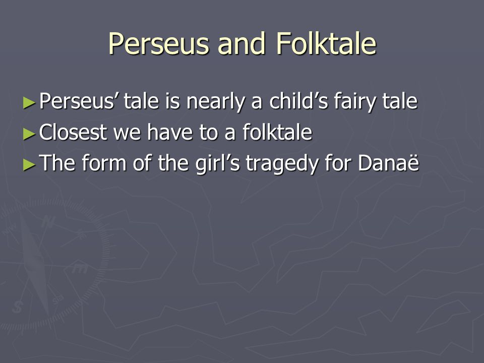 Perseus and Folktale Perseus' tale is nearly a child's fairy tale