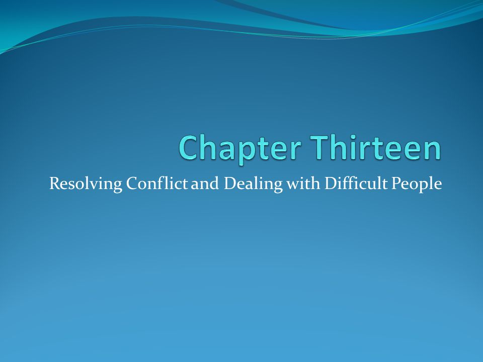 Resolving Conflict and Dealing with Difficult People