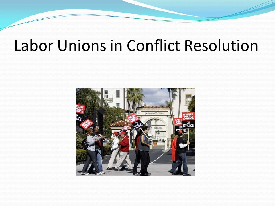 Labor Unions in Conflict Resolution