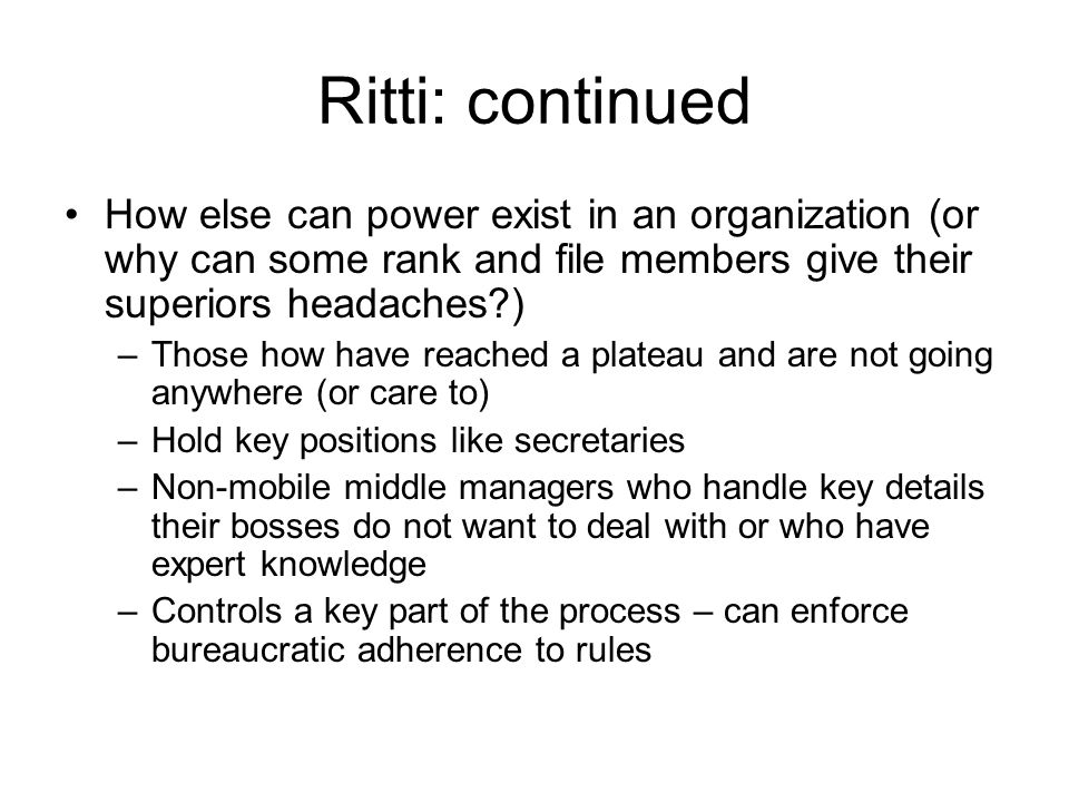Ritti: continued How else can power exist in an organization (or why can some rank and file members give their superiors headaches )