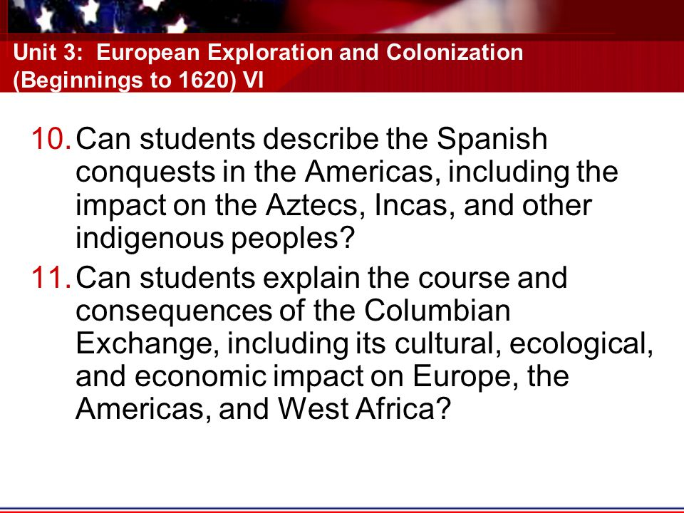 Unit 3: European Exploration and Colonization (Beginnings to 1620) VI