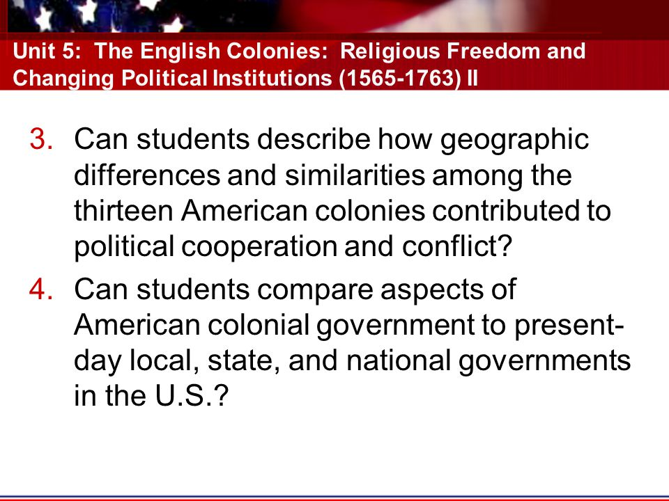 Unit 5: The English Colonies: Religious Freedom and Changing Political Institutions (1565-1763) II