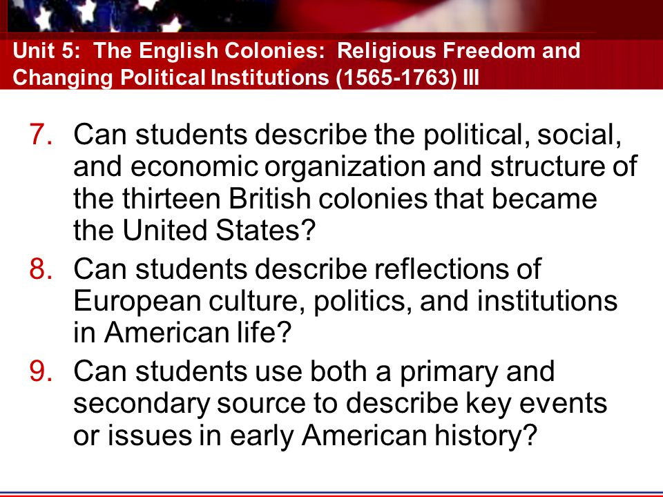 Unit 5: The English Colonies: Religious Freedom and Changing Political Institutions (1565-1763) III