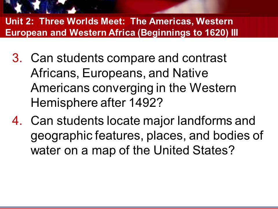 Unit 2: Three Worlds Meet: The Americas, Western European and Western Africa (Beginnings to 1620) III