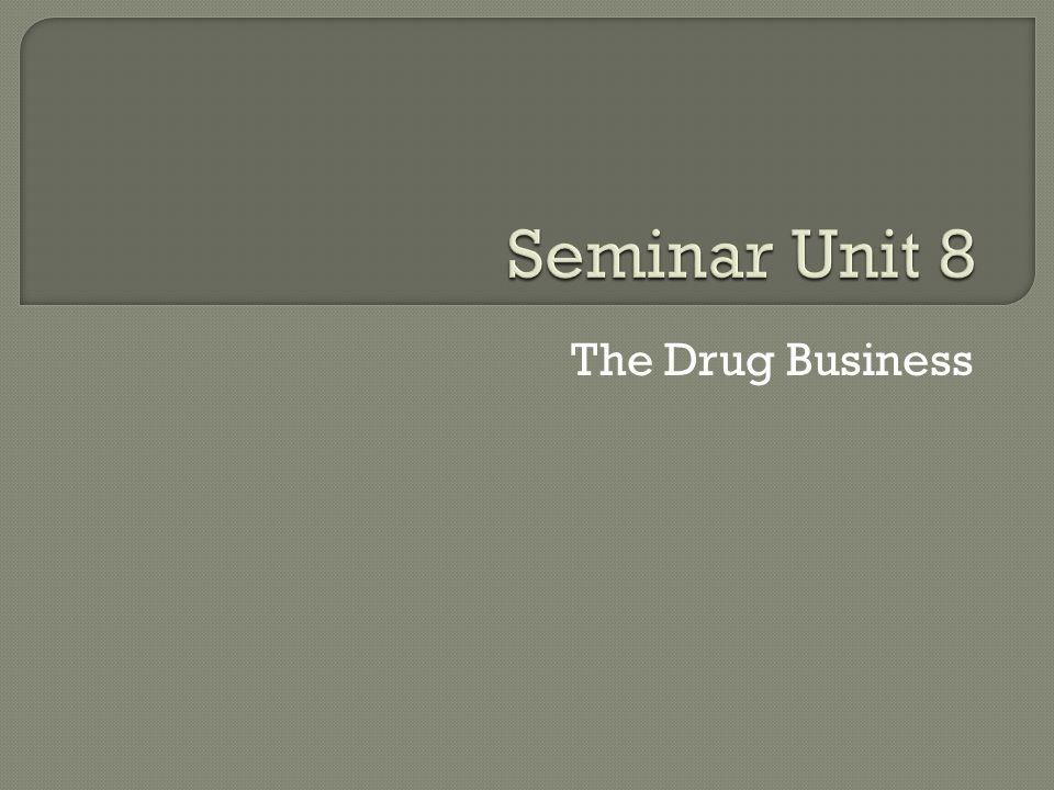 Seminar Unit 8 The Drug Business