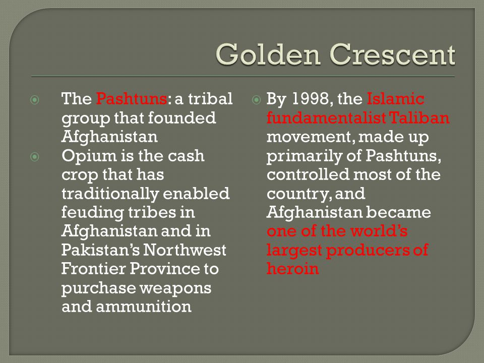 Golden Crescent The Pashtuns: a tribal group that founded Afghanistan
