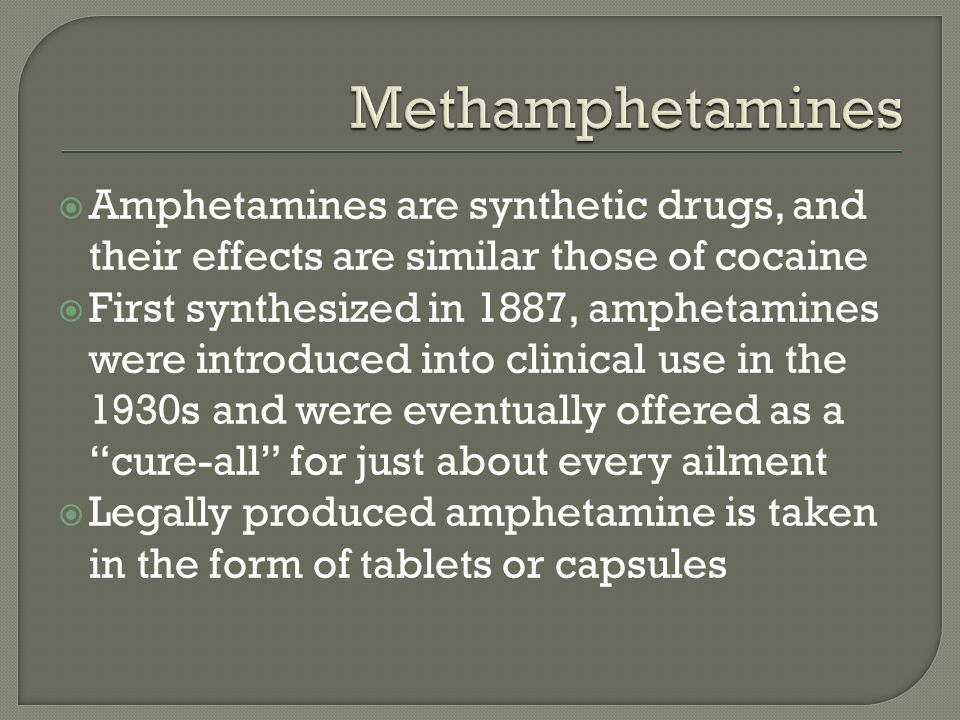 Methamphetamines Amphetamines are synthetic drugs, and their effects are similar those of cocaine.