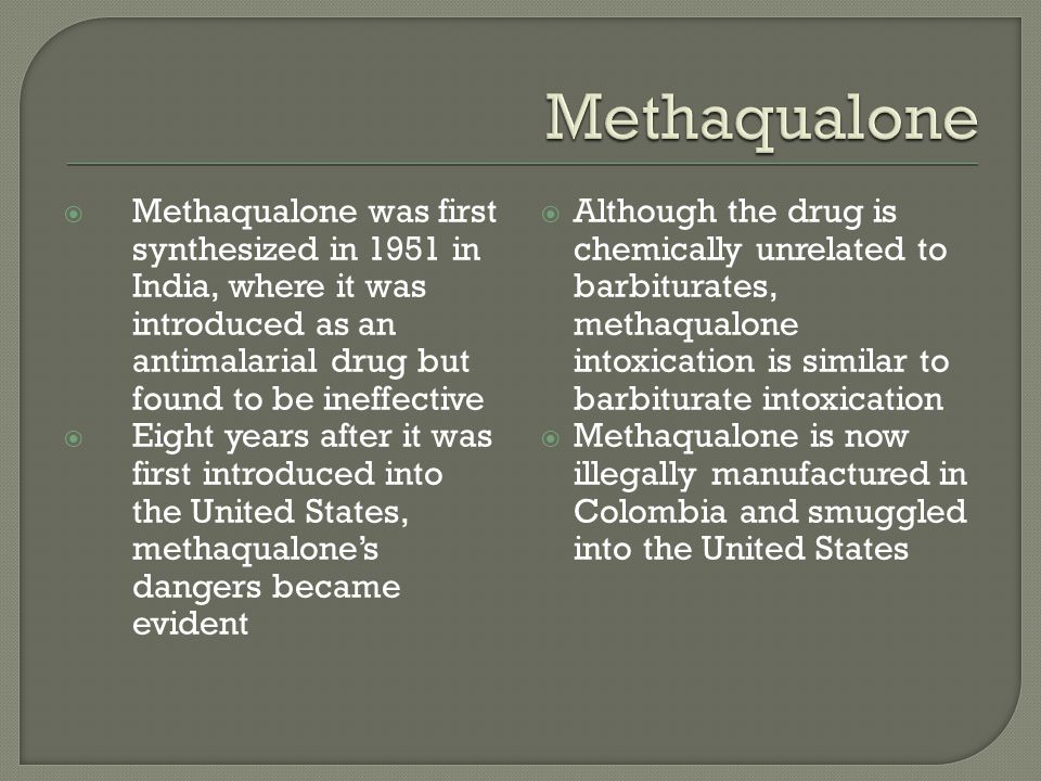 Methaqualone Methaqualone was first synthesized in 1951 in India, where it was introduced as an antimalarial drug but found to be ineffective.