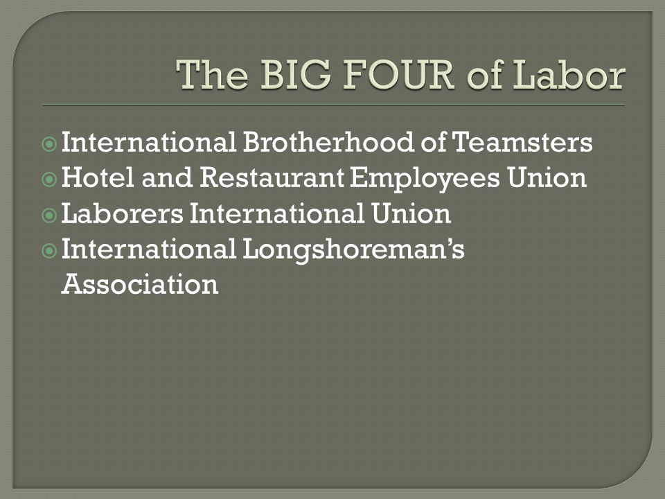 The BIG FOUR of Labor International Brotherhood of Teamsters