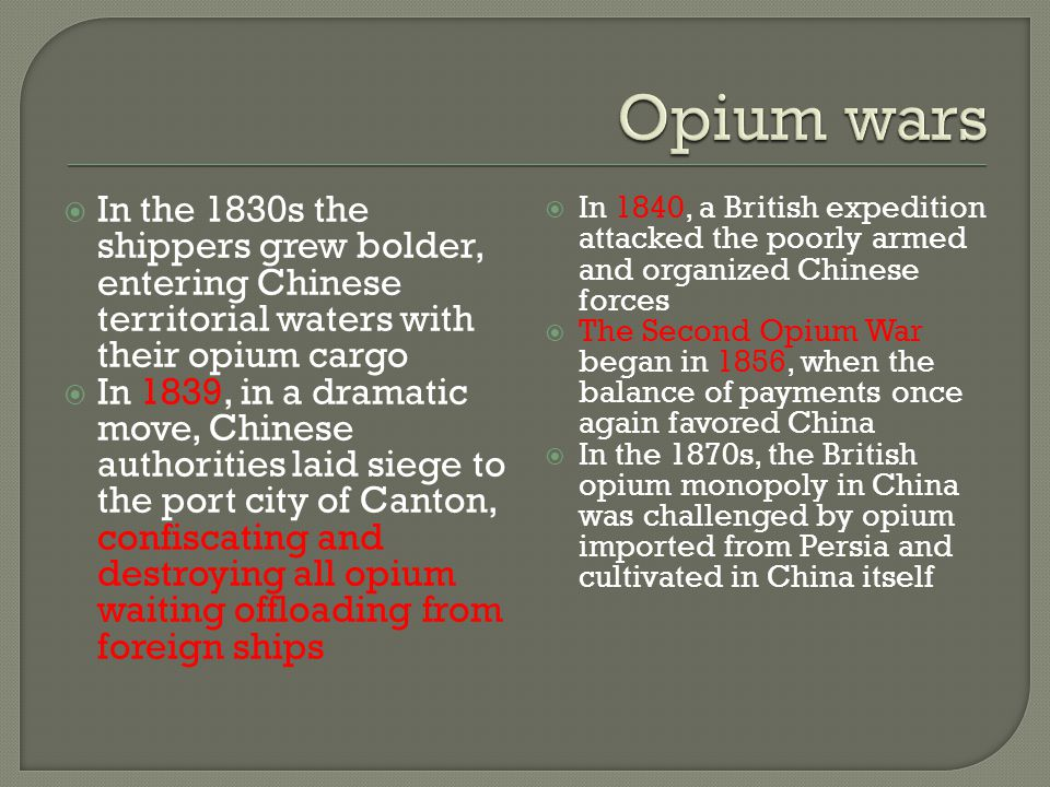 Opium wars In the 1830s the shippers grew bolder, entering Chinese territorial waters with their opium cargo.