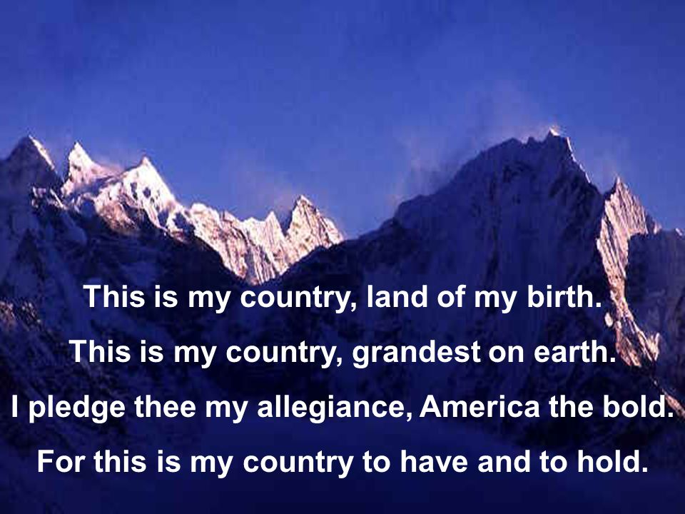 This is my country, land of my birth.