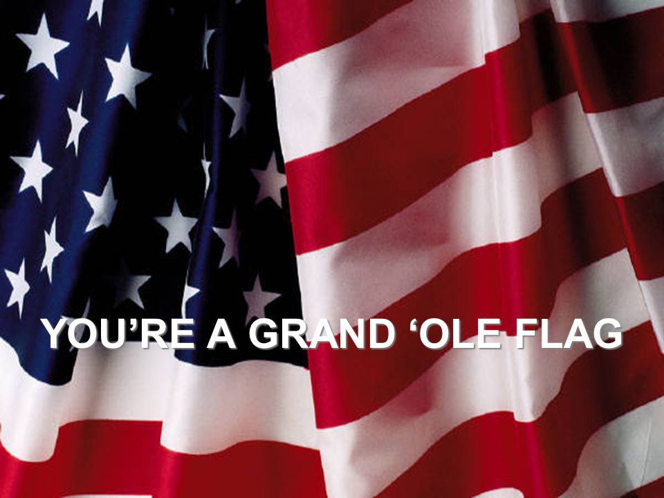 YOU'RE A GRAND 'OLE FLAG