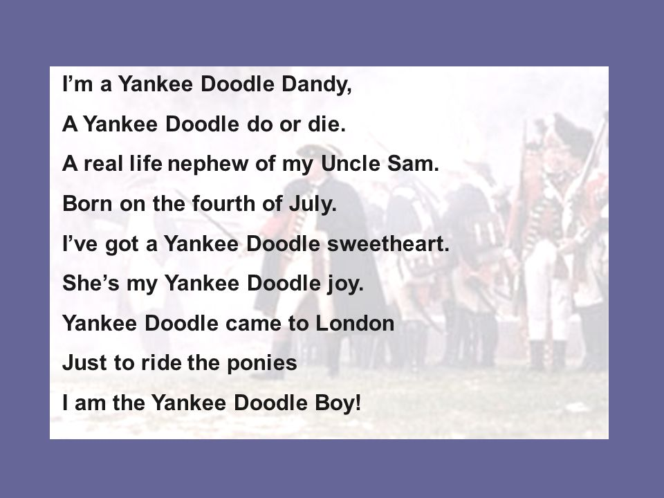 I'm a Yankee Doodle Dandy, A Yankee Doodle do or die.