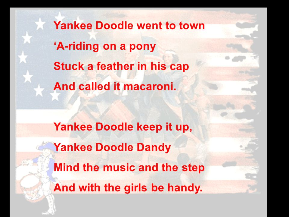 Yankee Doodle went to town 'A-riding on a pony