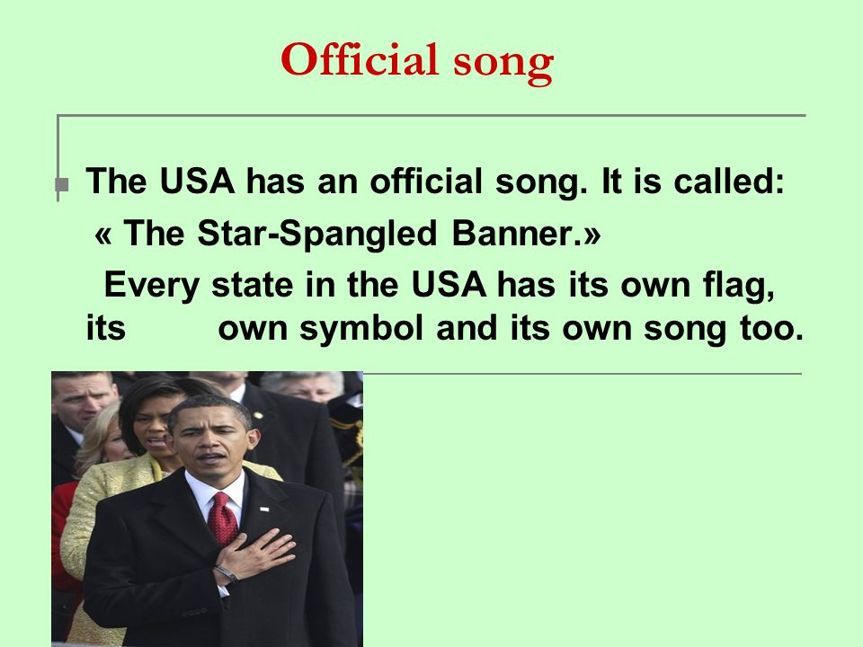 Official song The USA has an official song. It is called: