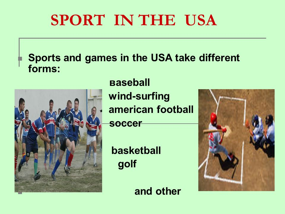 SPORT IN THE USA Sports and games in the USA take different forms: