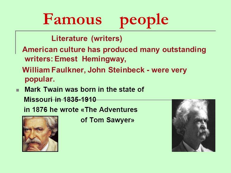 Famous people Literature (writers) American culture has produced many outstanding writers: Emest Hemingway,