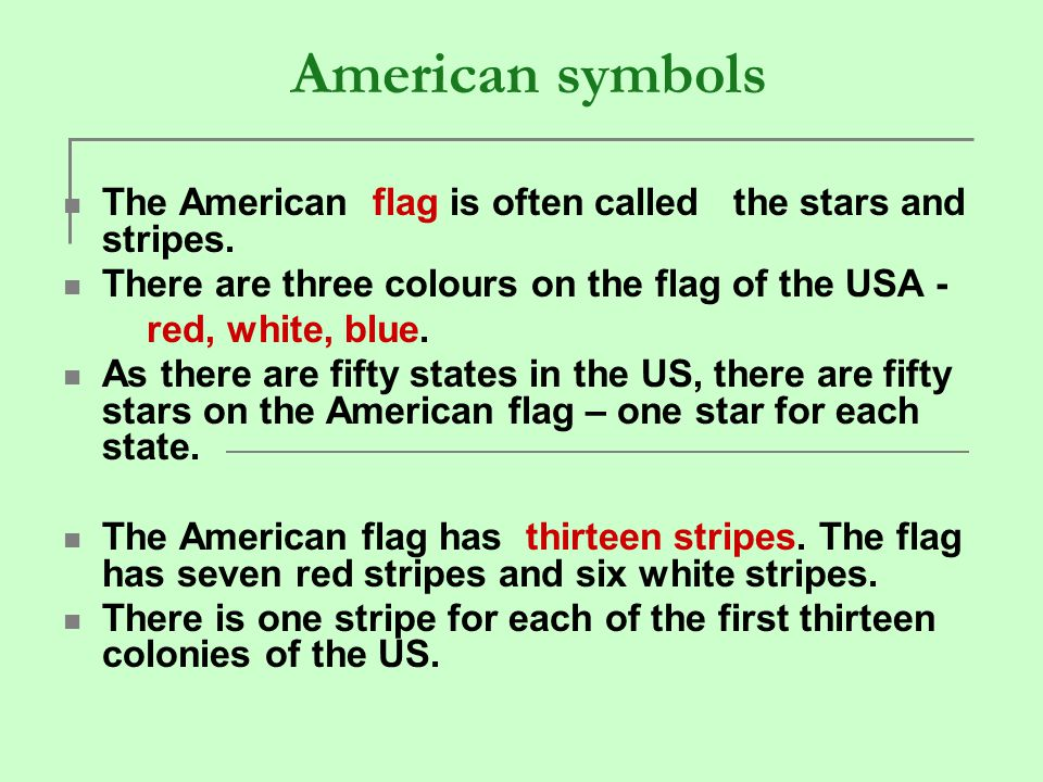 American symbols The American flag is often called the stars and stripes. There are three colours on the flag of the USA -