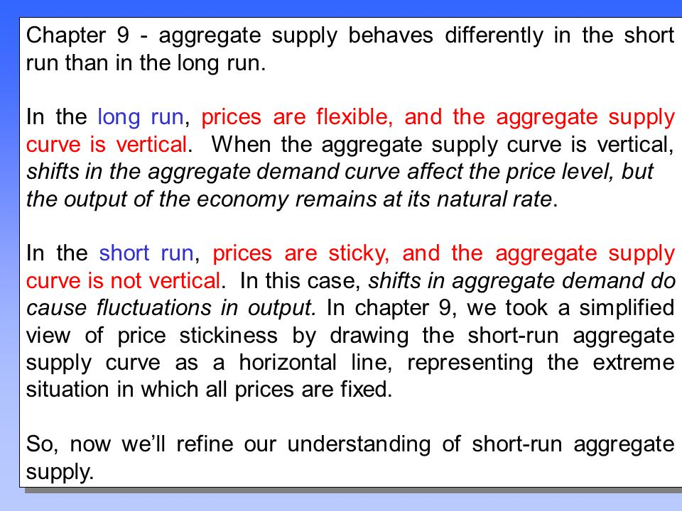 Chapter 9 - aggregate supply behaves differently in the short run than in the long run.