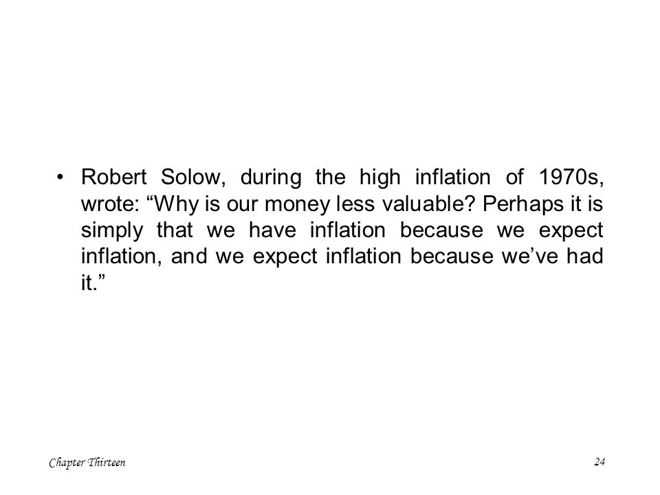 Robert Solow, during the high inflation of 1970s, wrote: Why is our money less valuable.