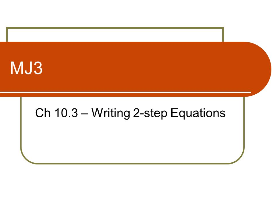 Ch 10.3 – Writing 2-step Equations